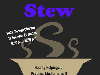 Tuesdays:  Spiritual Stew 2021: Hearty Helpings of Mediumship, Channeling & Psychic Development.