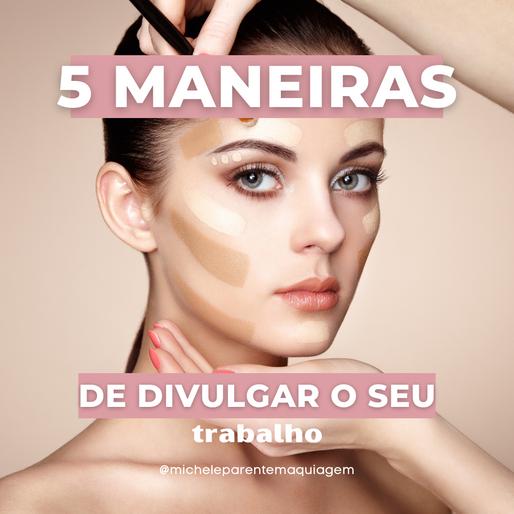 5 maneiras da maquiadora divulgar o seu trabalho