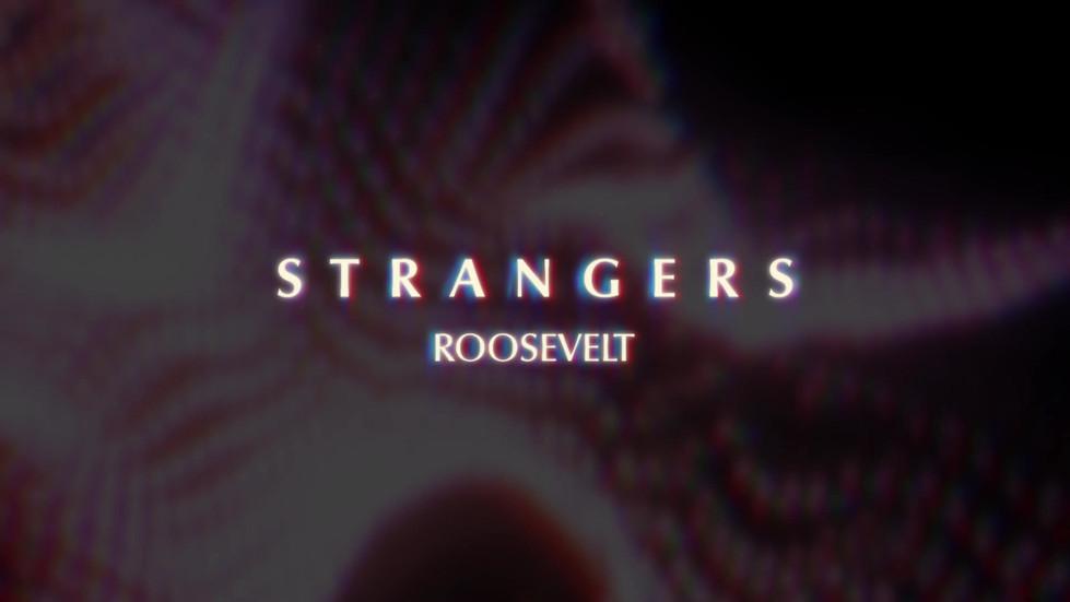 ROOSEVELT STRANGERS_TEASER 15 SEC.mp4