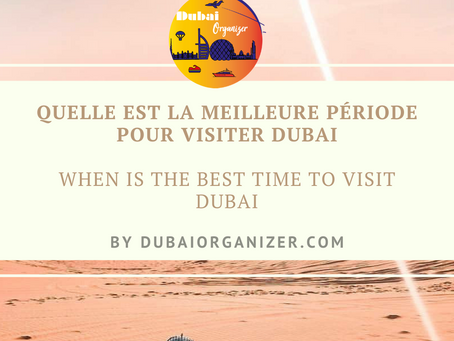 Quand Partir à Dubaï , Quelle est la meilleure période pour visiter Dubaï ? When to go to Dubai ?