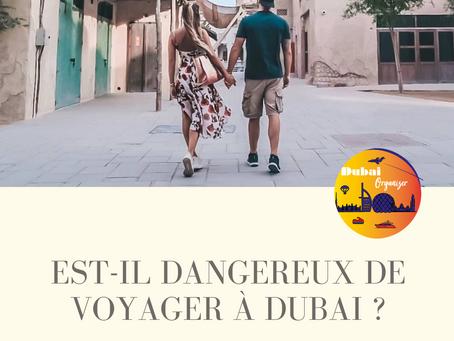Est 'il dangereux de voyager à Dubai ? / Is it dangerous to travel to Dubai?