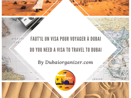 Faut 'il un visa pour voyager à Dubai ? Do I need a visa to travel to Dubai?