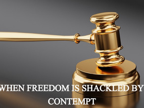 WHEN FREEDOM IS SHACKLED BY CONTEMPT