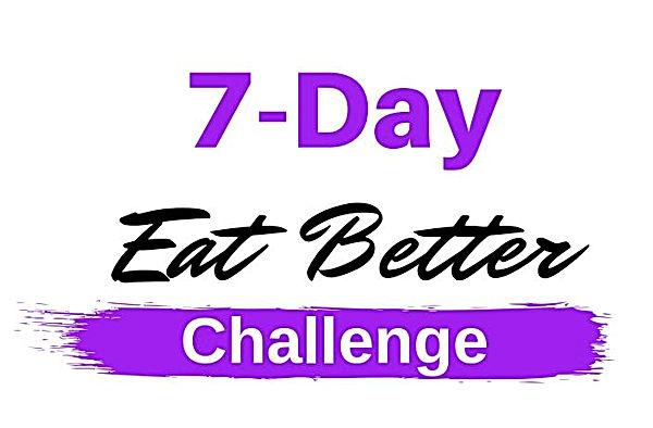 7 day eat better challenge.JPG