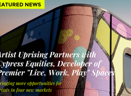 """Artist Uprising Partners with Cypress Equities, Developer of Premier """"Live, Work, Play"""" Spaces"""