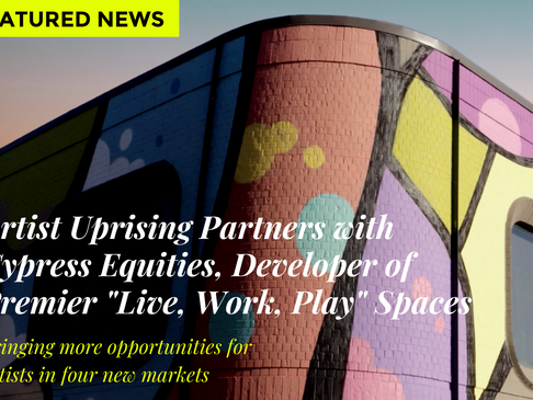 "Artist Uprising Partners with Cypress Equities, Developer of Premier ""Live, Work, Play"" Spaces"