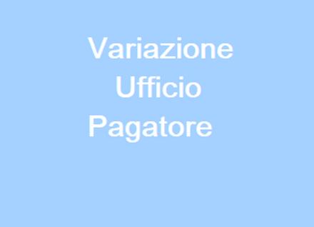 Variazione Ufficio Pagatore