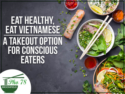Eat Healthy, Eat Vietnamese – A Takeout Option For Conscious Eaters
