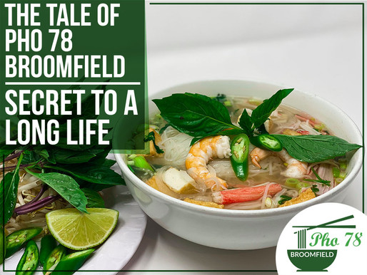 The Tale of Pho 78 Broomfield – Secret To A Long Life