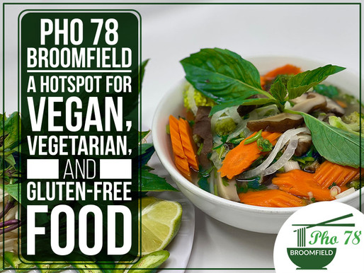 Pho 78 Broomfield – A Hotspot For Vegan, Vegetarian, and Gluten-Free Food