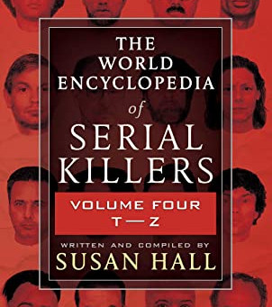 THE WORLD ENCYCLOPEDIA OF SERIAL KILLERS ... by Susan Hall