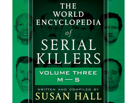 THE WORLD ENCYCLOPEDIA OF SERIAL KILLERS: Volume Three M-S by Susan Hall