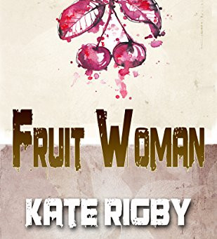 Fruit Woman by Kate Rigby
