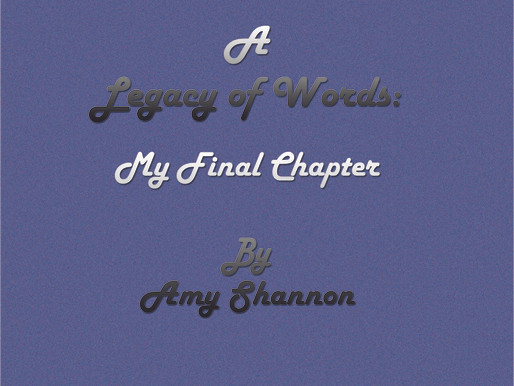 Cover Reveal: A Legacy of Words: My Final Chapter by Amy Shannon