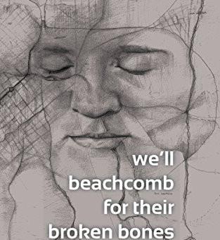 We'll beachcomb for their broken bones by Elena Botts
