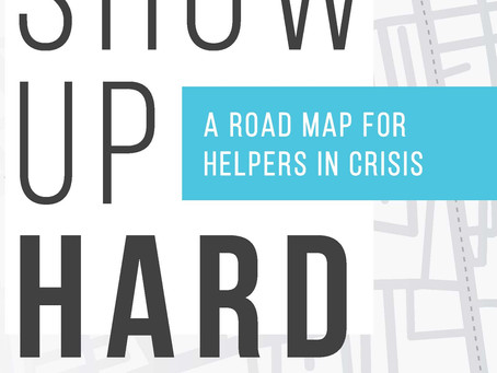 Show Up Hard: A Road Map for Helpers in Crisis by Shannon Weber