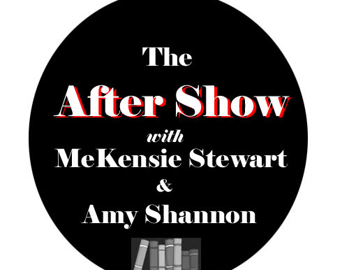 "Reminder: A Podcast! ""The After Show with McKensie Stewart & Amy Shannon"""