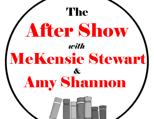 """Reminder: A Podcast! """"The After Show with McKensie Stewart & Amy Shannon"""""""