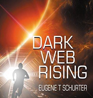 Dark Web Rising by Eugene T Schurter