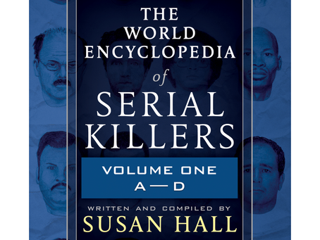 THE WORLD ENCYCLOPEDIA OF SERIAL KILLERS: Volume One A-E by Susan Hall