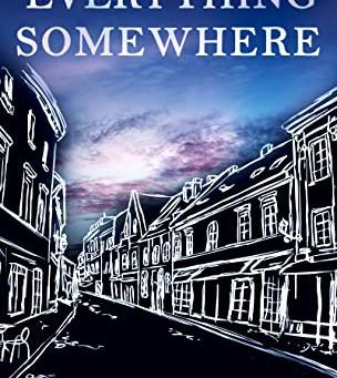 Everything, Somewhere by David Kummer