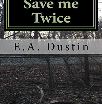 Save Me Twice by E A Dustin