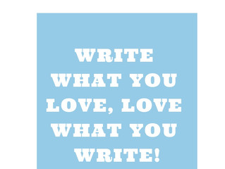 Write What You Love, Love What You Write!