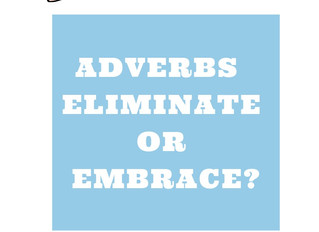 Adverbs - Eliminate or Embrace?
