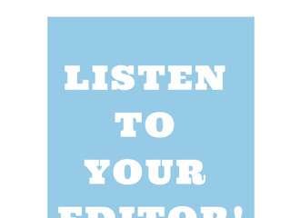 Listen To Your Editor!