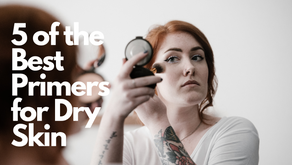 5 of the Best Primers for Dry Skin