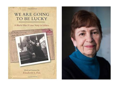"Author Liz Fox Discusses Her Book: ""We Are Going to Be Lucky: A WW II Love Story in Letters&quo"