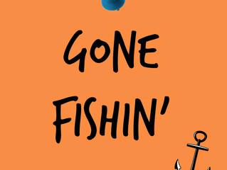 Gone Fishin'...