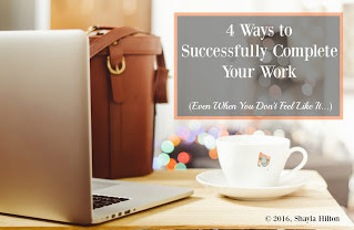 4 Ways to Successfully Complete Your Work (Even When You Don't Feel Like It...)