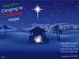Blog Series: Clinging to Christmas Hope (Week 4)