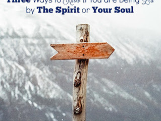 Three Ways to Know If You are Being Led by The Spirit or Your Soul