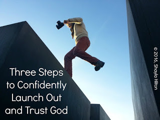 Three Steps to Confidently Launch Out and Trust God