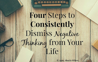 Four Steps to Consistently Dismiss Negative Thinking from Your Life