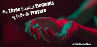 The Three Essential Elements of Authentic Prayers