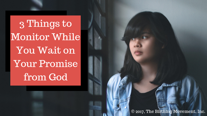 3 Things to Monitor While You Wait on Your Promise from God