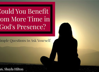 Could You Benefit from More Time in God's Presence?