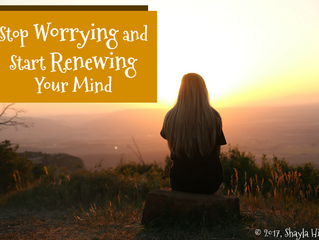 Stop Worrying and Start Renewing Your Mind