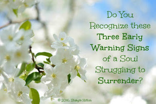 Do You Recognize these Three Early Warning Signs of a Soul Struggling to Surrender?