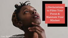 5 Declarations to Filter Your Focus & Maintain Your Mindset