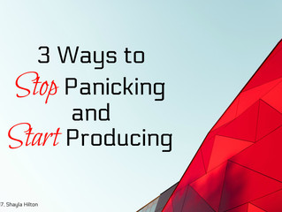 3 Ways to Stop Panicking and Start Producing