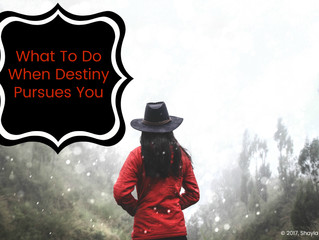 What to do When Destiny Pursues You