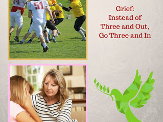 Grief: Instead of Going Three and Out; Go Three and In