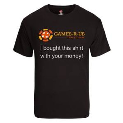 I Bought This Shirt With Your Money!