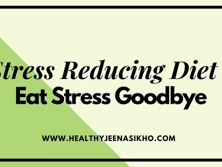 Eat Your Stress Goodbye - Stress Reducing Diet