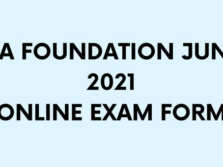 CA FOUNDATION JUNE 2021 : ONLINE EXAM FORMS