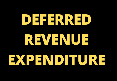 What is Deferred Revenue Expenditure? Can it be recognised as an Assets?